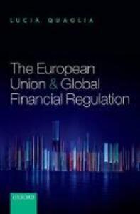 The European Union and Global Financial Regulation - Lucia Quaglia - cover