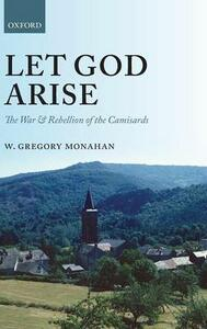 Let God Arise: The War and Rebellion of the Camisards - W.Gregory Monahan - cover