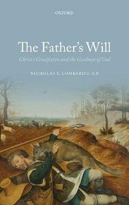 The Father's Will: Christ's Crucifixion and the Goodness of God - Nicholas E. Lombardo - cover