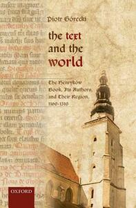 The Text and the World: The Henrykow Book, Its Authors, and their Region, 1160-1310 - Piotr Gorecki - cover