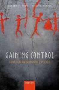 Gaining Control: How human behavior evolved - Robert Aunger,Valerie Curtis - cover