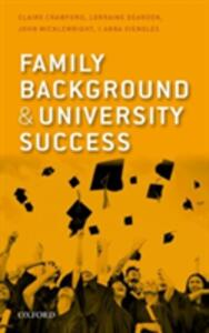 Family Background and University Success: Differences in Higher Education Access and Outcomes in England - Claire Crawford,Lorraine Dearden,John Micklewright - cover