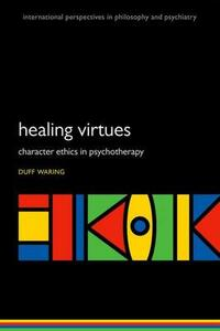The Healing Virtues: Character Ethics in Psychotherapy - Duff R. Waring - cover