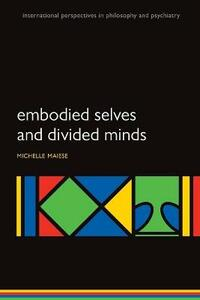 Embodied Selves and Divided Minds - Michelle Maiese - cover