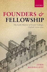 Founders and Fellowship: The Early History of Exeter College, Oxford, 1314-1592 - John Maddicott - cover