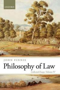 Philosophy of Law: Collected Essays Volume IV - John Finnis - cover