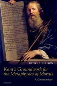 Kant's Groundwork for the Metaphysics of Morals: A Commentary - Henry E. Allison - cover