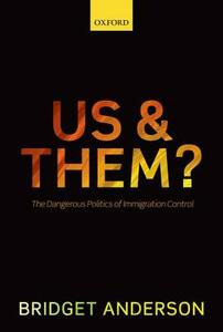 Us and Them?: The Dangerous Politics of Immigration Control - Bridget Anderson - cover