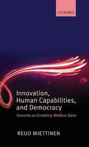 Innovation, Human Capabilities, and Democracy: Towards an Enabling Welfare State - Reijo Miettinen - cover
