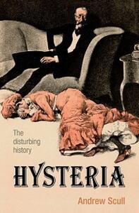 Hysteria: The disturbing history - Andrew Scull - cover