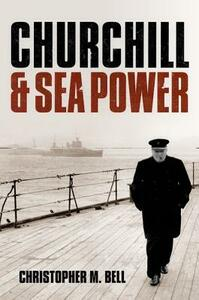 Churchill and Seapower - Christopher M. Bell - cover