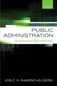 Public Administration: The Interdisciplinary Study of Government - Jos C. N. Raadschelders - cover