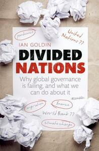 Divided Nations: Why global governance is failing, and what we can do about it - Ian Goldin - cover