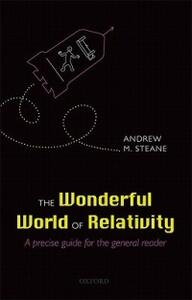The Wonderful World of Relativity: A precise guide for the general reader - Andrew Steane - cover