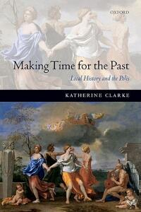 Making Time for the Past: Local History and the Polis - Katherine Clarke - cover