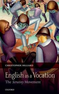 English as a Vocation: The 'Scrutiny' Movement - Christopher Hilliard - cover