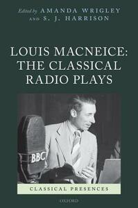 Louis MacNeice: The Classical Radio Plays - Amanda Wrigley,S. J. Harrison - cover
