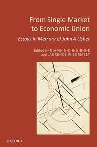 From Single Market to Economic Union: Essays in Memory of John A. Usher - cover