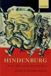 Hindenburg: Power, Myth, and the Rise of the Nazis - Anna von der Goltz - cover