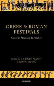 Greek and Roman Festivals: Content, Meaning, and Practice - cover