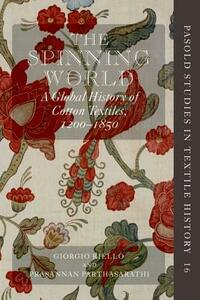 The Spinning World: A Global History of Cotton Textiles, 1200-1850 - cover