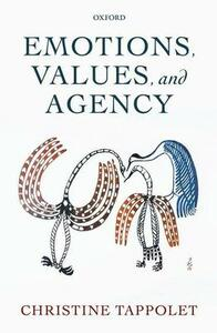Emotions, Values, and Agency - Christine Tappolet - cover