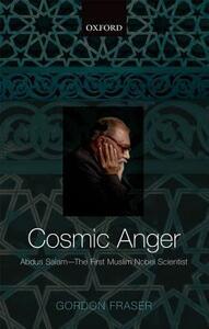 Cosmic Anger: Abdus Salam - The First Muslim Nobel Scientist - Gordon Fraser - cover