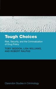 Tough Choices: Risk, Security and the Criminalization of Drug Policy - Toby Seddon,Lisa Williams,Robert Ralphs - cover