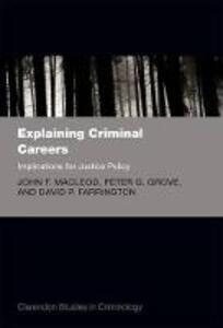 Explaining Criminal Careers: Implications for Justice Policy - John F. MacLeod,Peter Grove,David Farrington - cover