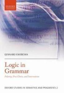 Logic in Grammar: Polarity, Free Choice, and Intervention - Gennaro Chierchia - cover