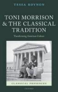 Toni Morrison and the Classical Tradition: Transforming American Culture - Tessa Roynon - cover