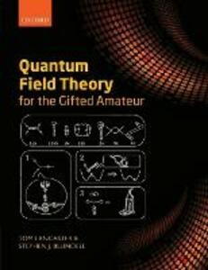 Quantum Field Theory for the Gifted Amateur - Tom Lancaster,Stephen J. Blundell - cover