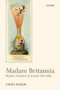 Madam Britannia: Women, Church, and Nation 1712-1812 - Emma Major - cover