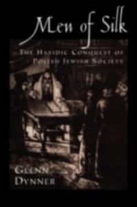 Ebook in inglese Men of Silk: The Hasidic Conquest of Polish Jewish Society Dynner, Glenn