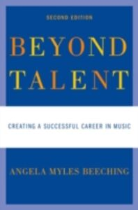 Ebook in inglese Beyond Talent: Creating a Successful Career in Music Beeching, Angela Myles