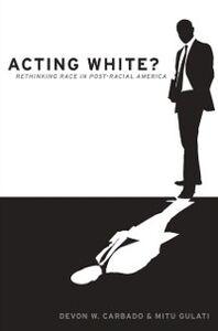 Ebook in inglese Acting White?: Rethinking Race in Post-Racial America Carbado, Devon W. , Gulati, Mitu