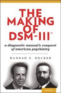 Foto Cover di Making of DSM-IIIRG: A Diagnostic Manual's Conquest of American Psychiatry, Ebook inglese di Hannah Decker, edito da Oxford University Press