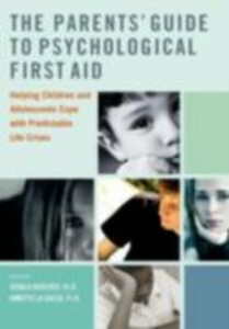 Ebook in inglese Parents Guide to Psychological First Aid: Helping Children and Adolescents Cope with Predictable Life Crises Koocher, Gerald , La Greca, Annette