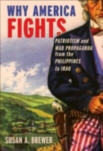 Ebook in inglese Why America Fights: Patriotism and War Propaganda from the Philippines to Iraq Brewer, Susan A.