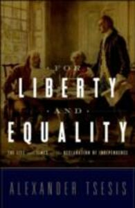 Ebook in inglese For Liberty and Equality: The Life and Times of the Declaration of Independence Tsesis, Alexander