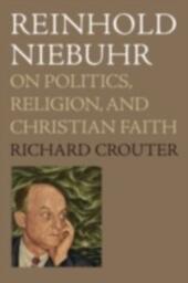 Reinhold Niebuhr: On Politics, Religion, and Christian Faith
