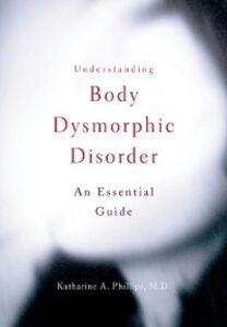 Ebook in inglese Understanding Body Dysmorphic Disorder Phillips, Katharine A.