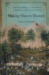 Foto Cover di Making Slavery History: Abolitionism and the Politics of Memory in Massachusetts, Ebook inglese di Margot Minardi, edito da Oxford University Press