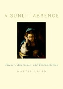 Ebook in inglese Sunlit Absence: Silence, Awareness, and Contemplation Laird, Martin