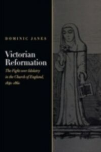 Ebook in inglese Victorian Reformation: The Fight Over Idolatry in the Church of England, 1840-1860 Janes, Dominic