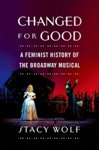 Ebook in inglese Changed for Good: A Feminist History of the Broadway Musical Wolf, Stacy