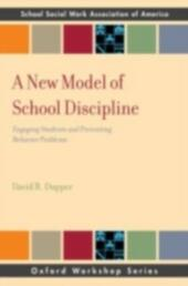New Model of School Discipline: Engaging Students and Preventing Behavior Problems