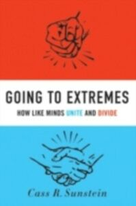Ebook in inglese Going to Extremes: How Like Minds Unite and Divide Sunstein, Cass R.