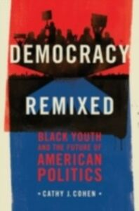 Foto Cover di Democracy Remixed: Black Youth and the Future of American Politics, Ebook inglese di Cathy J. Cohen, edito da Oxford University Press