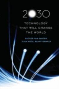 Ebook in inglese 2030: Technology That Will Change the World Khoe, Djan , van Santen, Rutger , Vermeer, Bram
